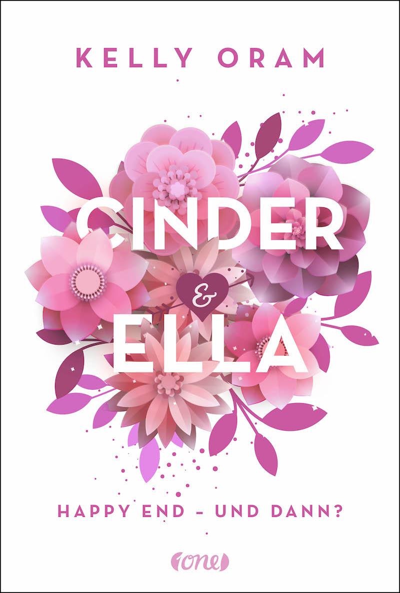 Buchcover: Kelly Oram - Cinder + Ella 2. Happy End - und dann?